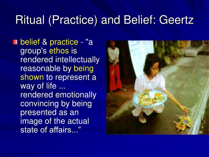 Ritual (Practice) and Belief: Geertz