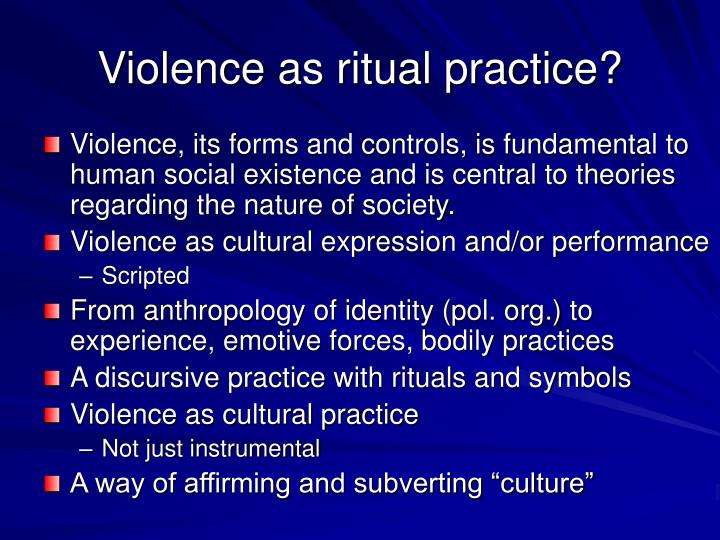 Violence as ritual practice?