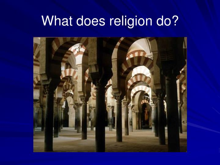 What does religion do?