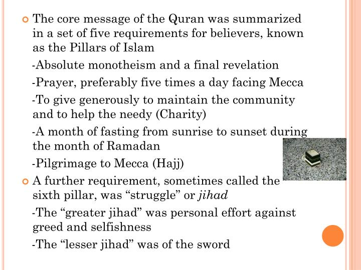 The core message of the Quran was summarized in a set of five requirements for believers, known as the Pillars of Islam