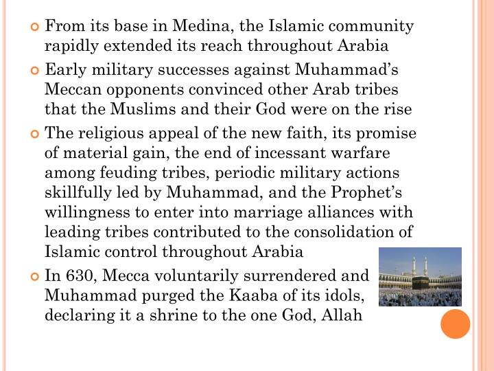 From its base in Medina, the Islamic community rapidly extended its reach throughout Arabia
