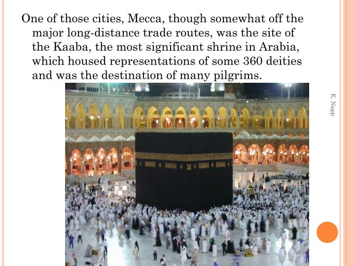 One of those cities, Mecca, though somewhat off the major long-distance trade routes, was the site o...