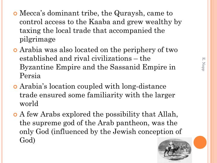Mecca's dominant tribe, the Quraysh, came to control access to the Kaaba and grew wealthy by taxing the local trade that accompanied the pilgrimage