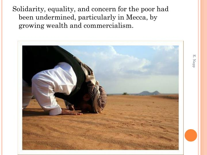 Solidarity, equality, and concern for the poor had been undermined, particularly in Mecca, by growing wealth and commercialism.