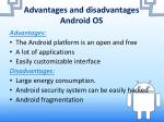 advantages and disadvantages android os