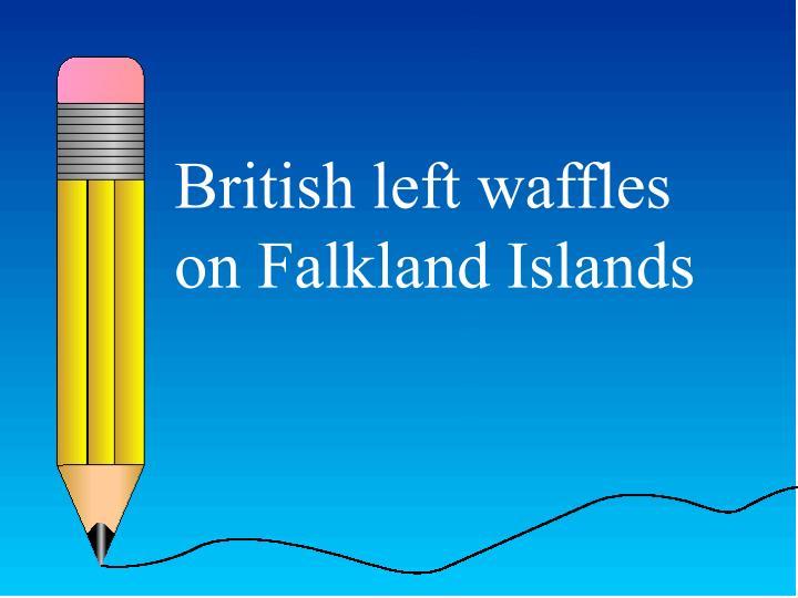 British left waffles on Falkland Islands