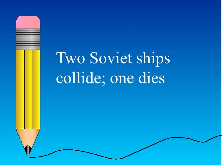 Two Soviet ships collide; one dies