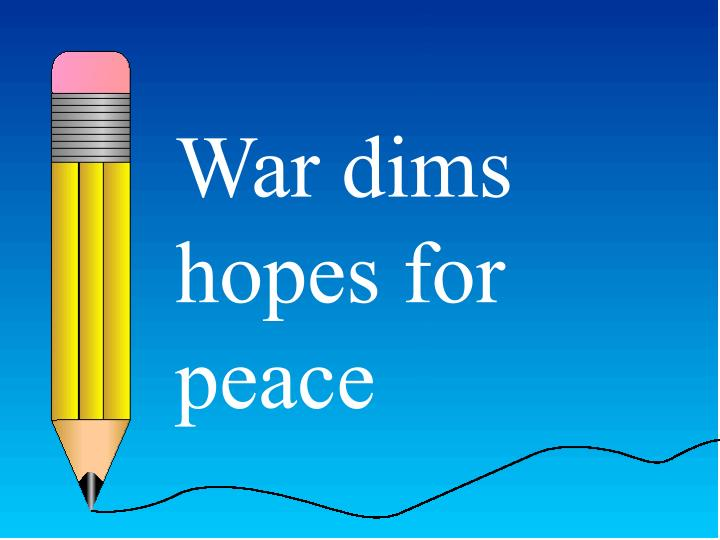 War dims hopes for peace