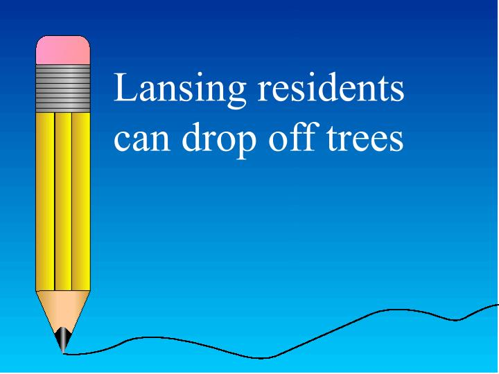 Lansing residents can drop off trees