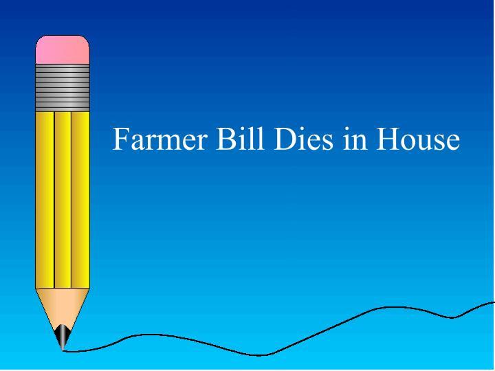 Farmer Bill Dies in House