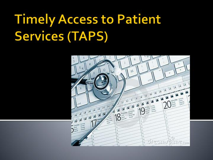Timely access to patient services taps