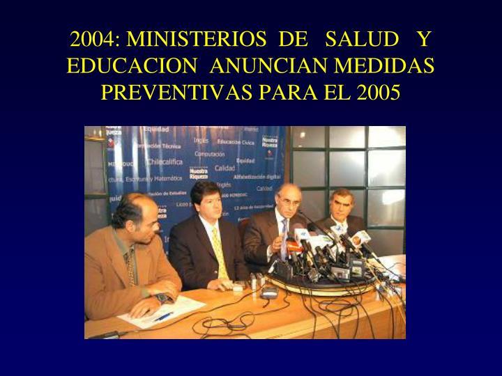 2004: MINISTERIOS  DE   SALUD   Y EDUCACION  ANUNCIAN MEDIDAS  PREVENTIVAS PARA EL 2005