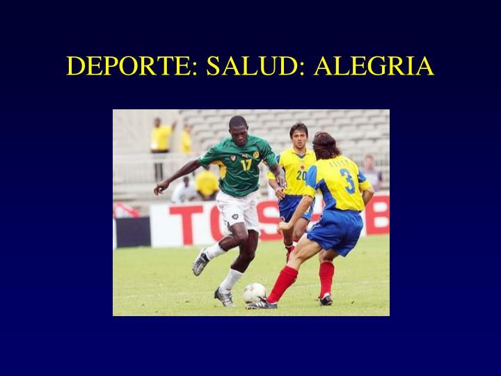 DEPORTE: SALUD: ALEGRIA