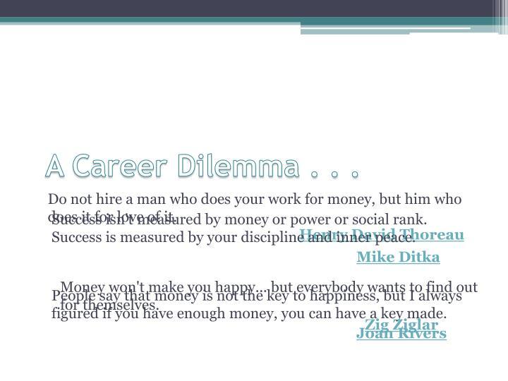 A Career Dilemma . . .