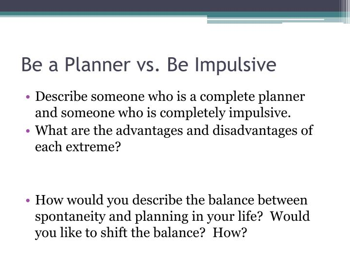 Be a Planner vs. Be Impulsive