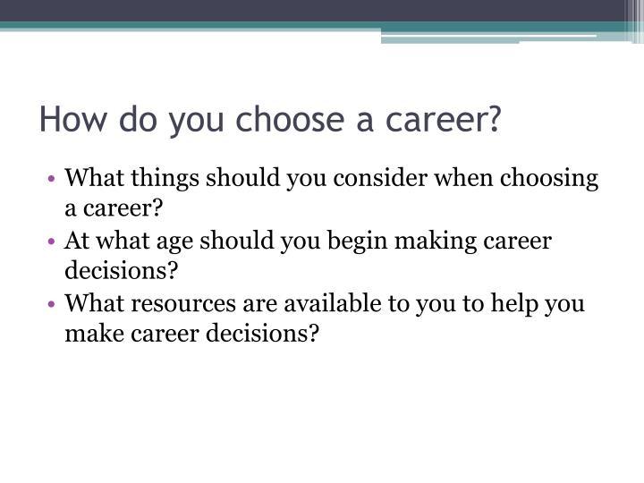 How do you choose a career?