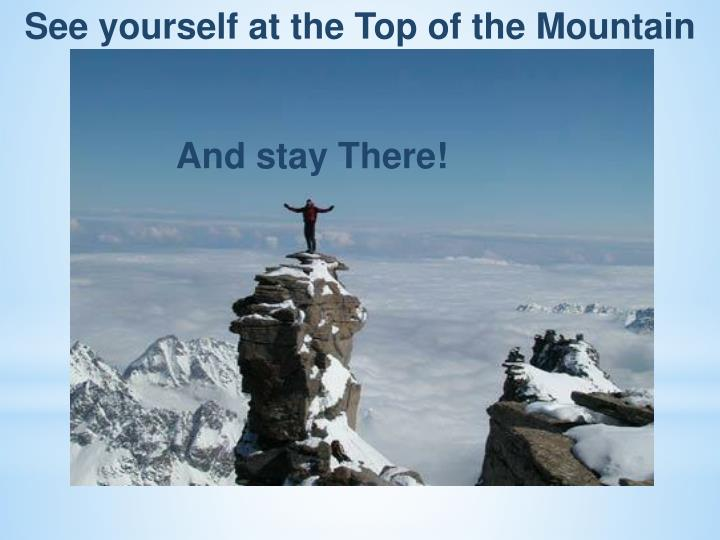 See yourself at the Top of the Mountain