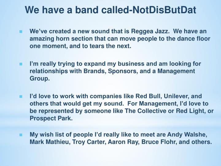 We have a band called-