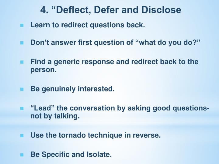 "4. ""Deflect, Defer and Disclose"