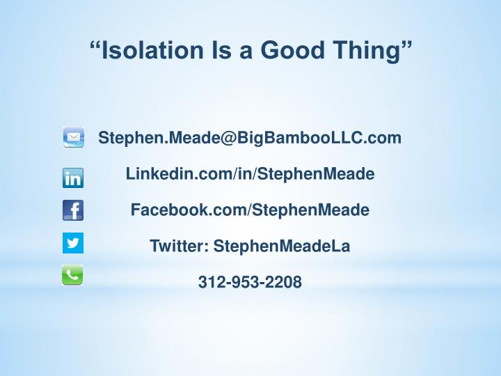 """Isolation Is a Good Thing"