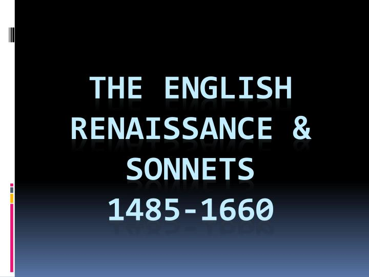 THE ENGLISH RENAISSANCE & SONNETS