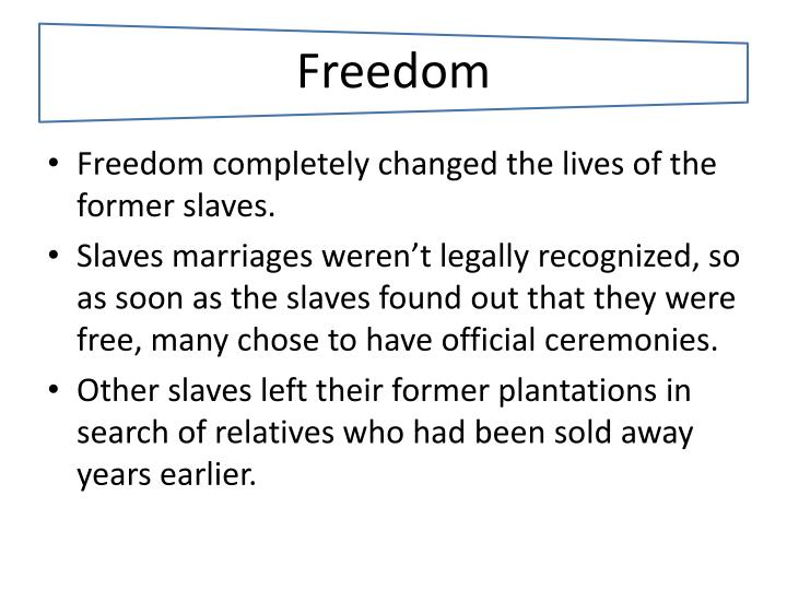 Freedom completely changed the lives of the former slaves.