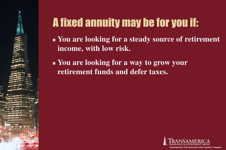 A fixed annuity may be for you if: