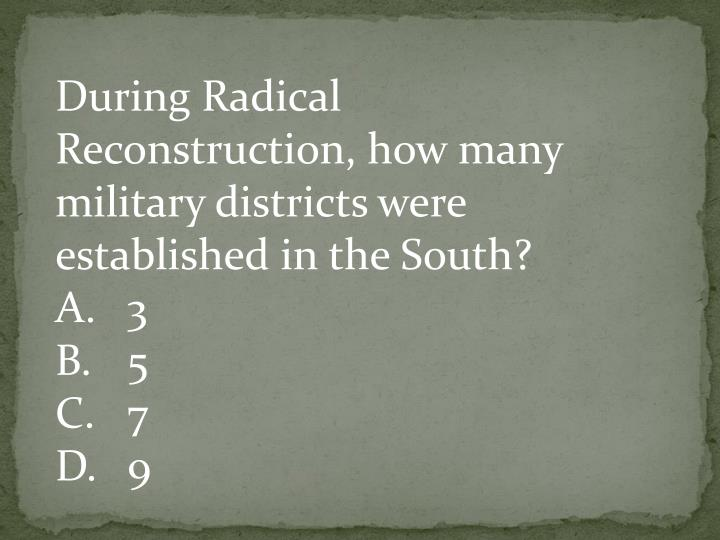 During Radical Reconstruction, how many military districts were established in the South?