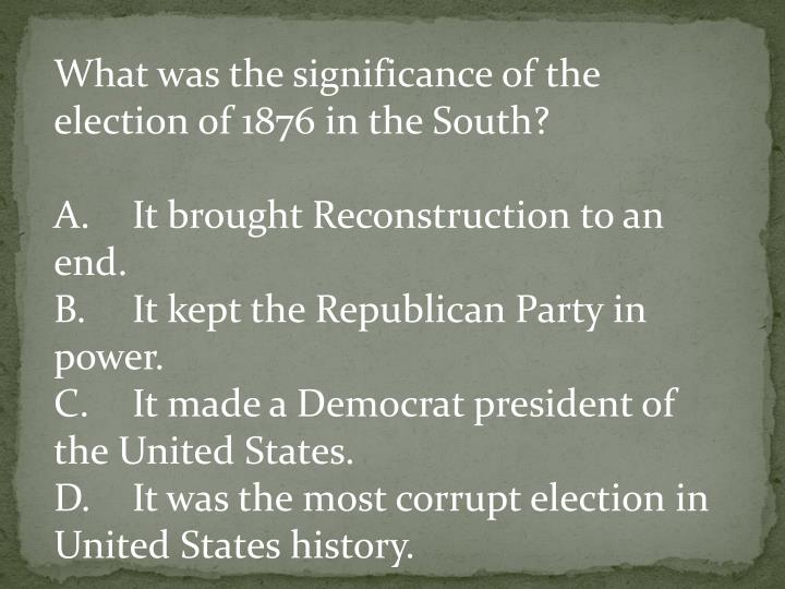 What was the significance of the election of 1876 in the South