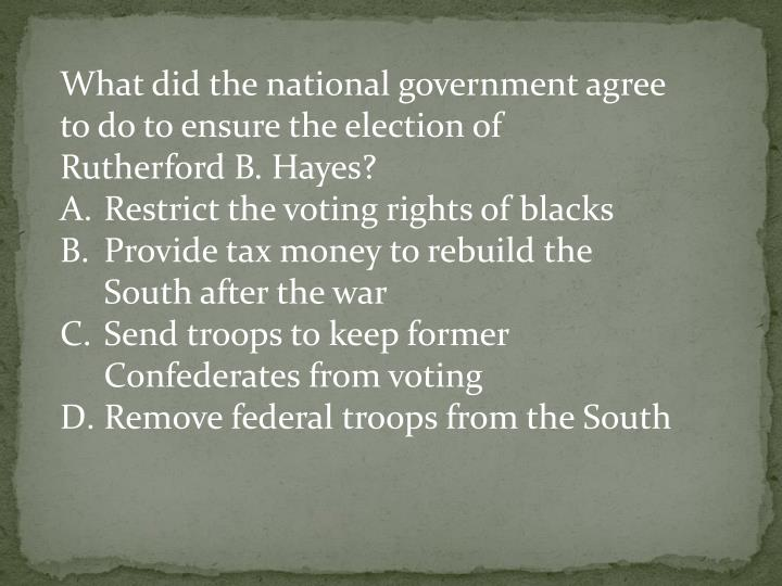 What did the national government agree to do to ensure the election of Rutherford B. Hayes?