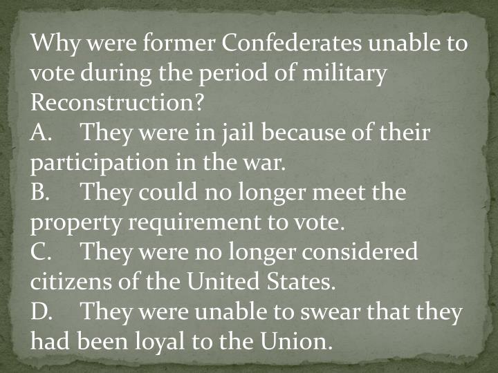 Why were former Confederates unable to vote during the period of military Reconstruction?