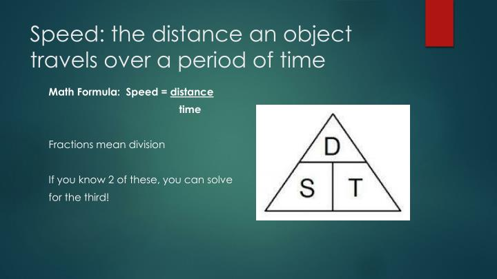 Speed: the distance an object travels over a period of time