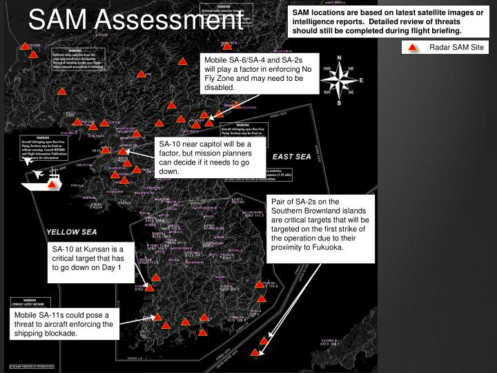 SAM locations are based on latest satellite images or intelligence reports.  Detailed review of threats should still be completed during flight briefing.