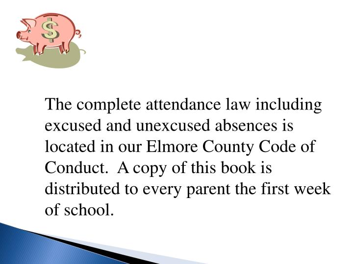 The complete attendance law including excused and unexcused absences is located in our Elmore County Code of Conduct.  A copy of this book is distributed to every parent the first week of school.