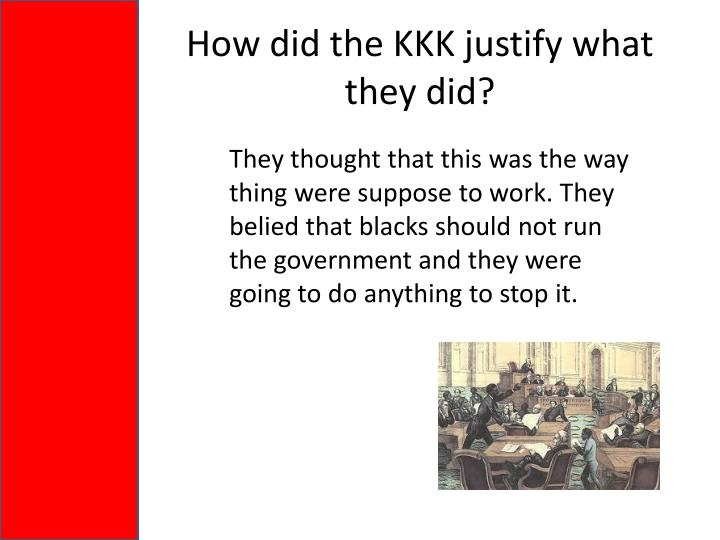 How did the KKK justify what they did?