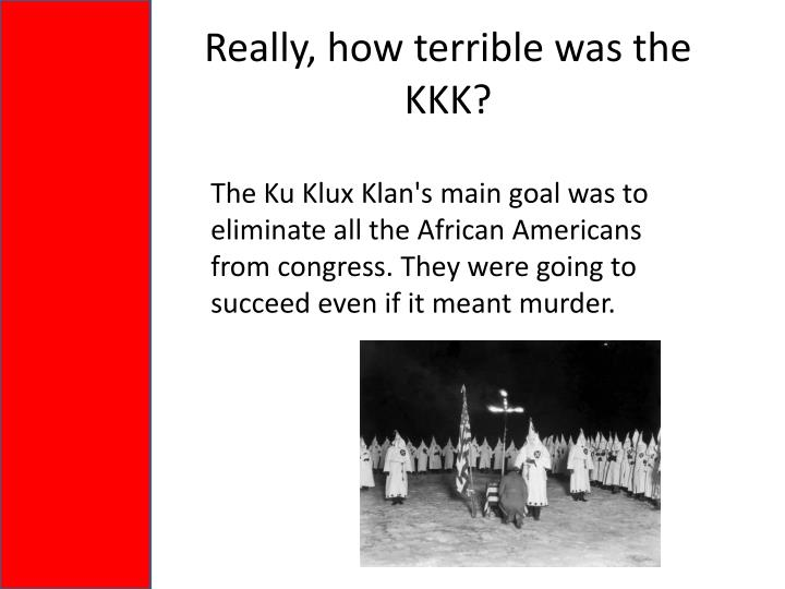 Really, how terrible was the KKK?