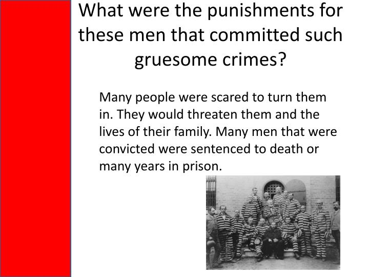 What were the punishments for these men that committed such gruesome crimes?