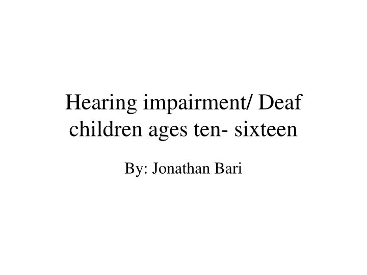 Hearing impairment deaf children ages ten sixteen