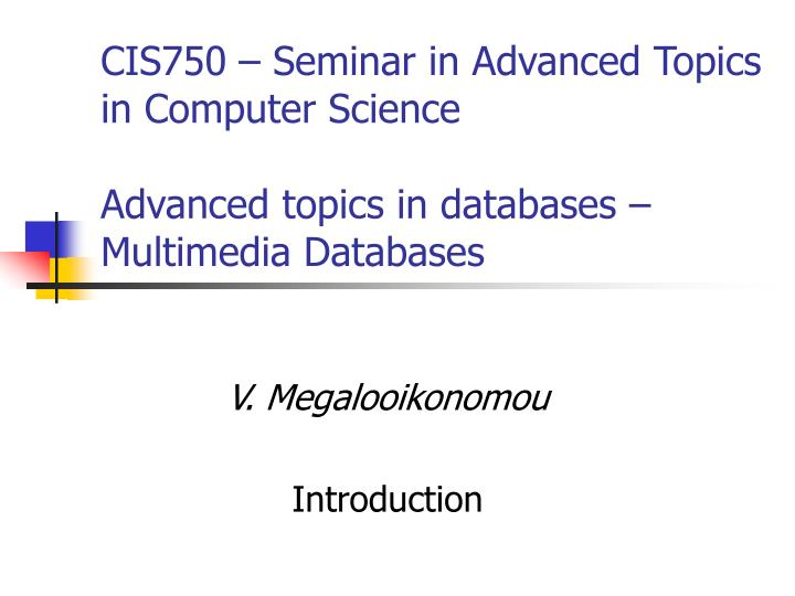 CIS750 – Seminar in Advanced Topics in Computer Science
