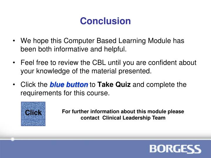We hope this Computer Based Learning Module has been both informative and helpful.