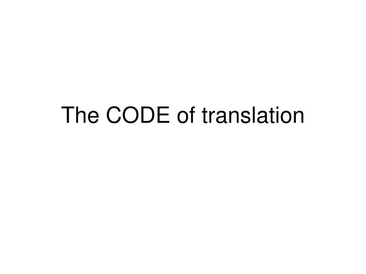The CODE of translation
