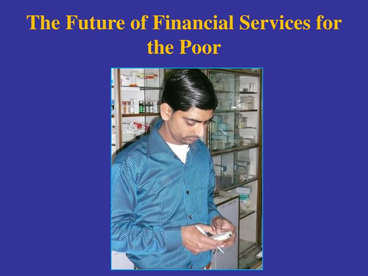 The Future of Financial Services for the Poor
