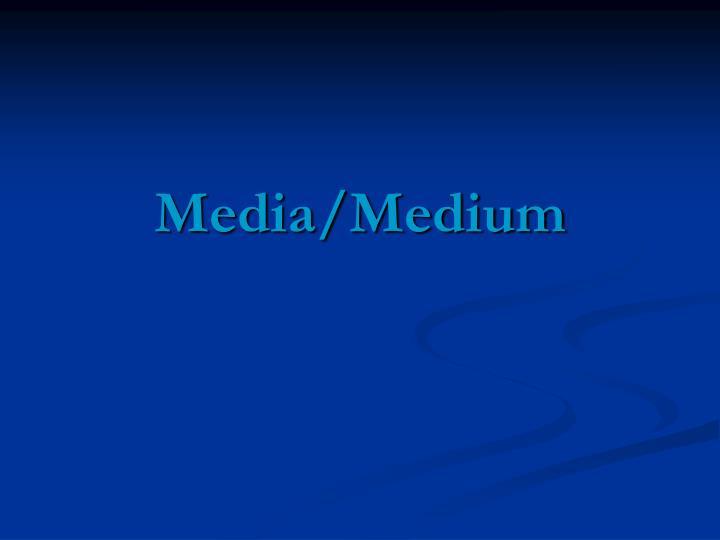Media/Medium