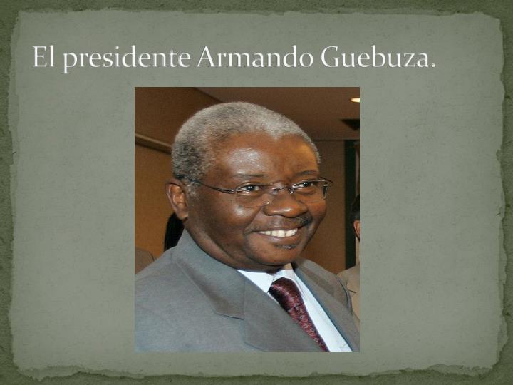 El presidenteArmando Guebuza.