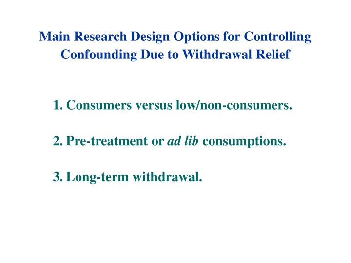 Main Research Design Options for Controlling Confounding Due to Withdrawal Relief