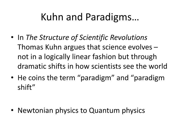 an analysis of kuhns paradigms in scientific research For kuhn the history of scientific revolutions was in the notion of scientific research itself, not in the individual theories which researchers attributed themselves.