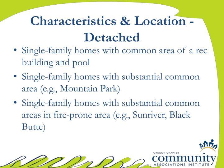 Characteristics & Location - Detached