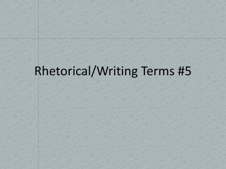 Rhetorical/Writing Terms #5