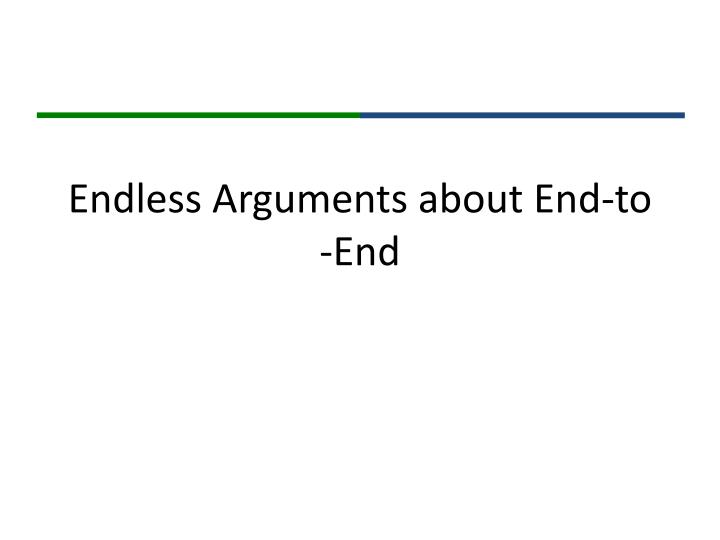 Endless Arguments about End-to-End