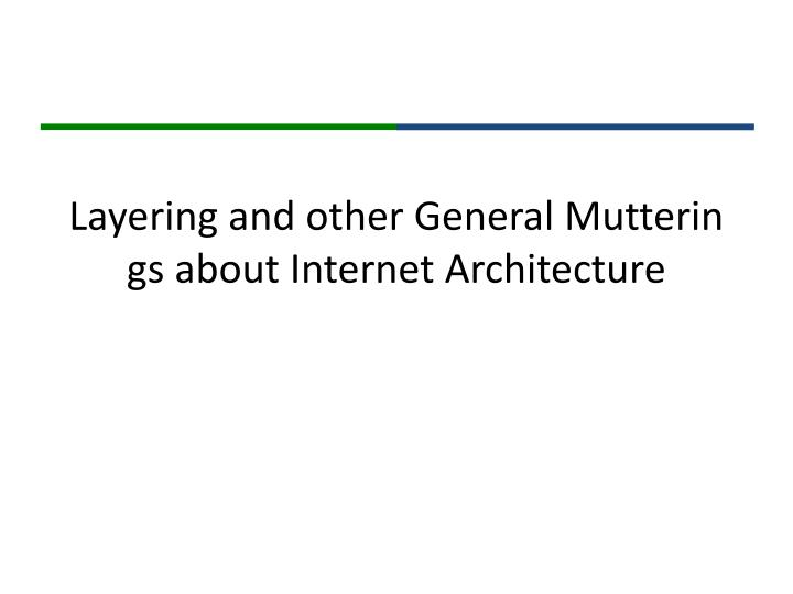 Layering and other General Mutterings about Internet Architecture